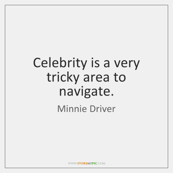Celebrity is a very tricky area to navigate.