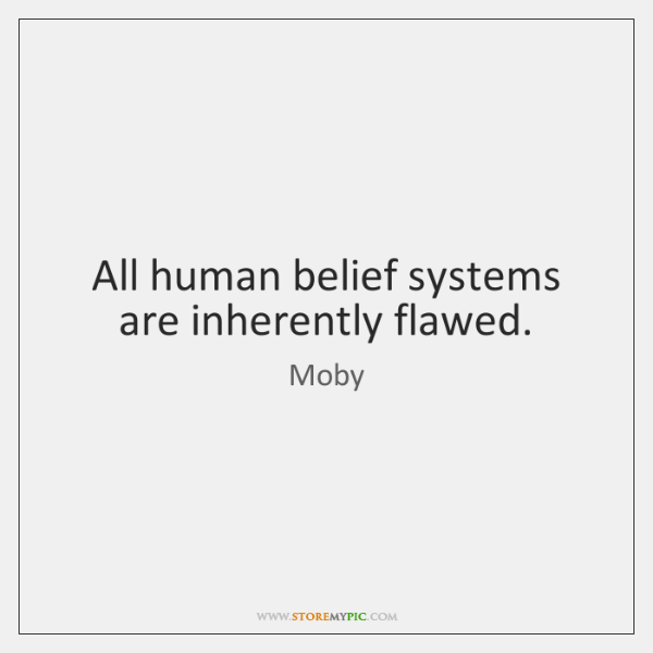 All human belief systems are inherently flawed.