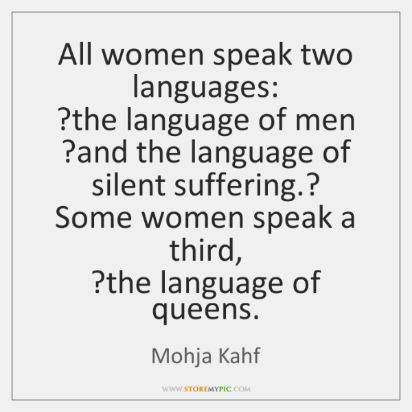 All women speak two languages:  ?the language of men  ?and the language ...