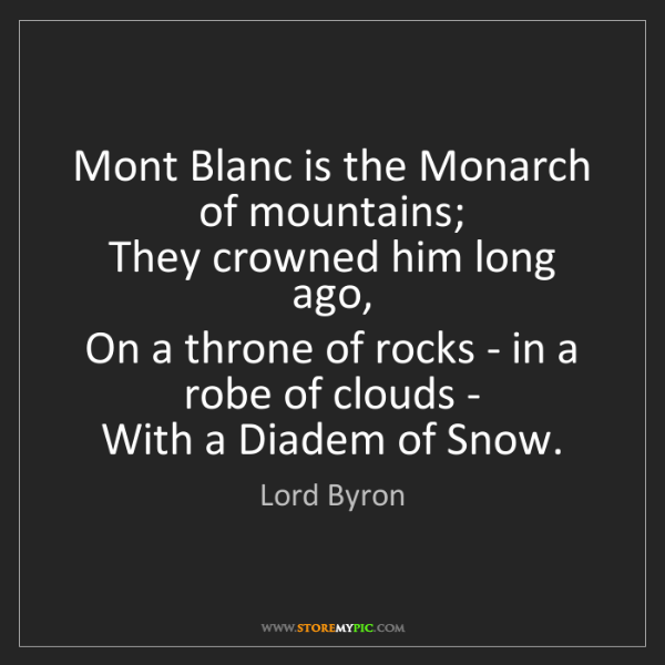 Lord Byron: Mont Blanc is the Monarch of mountains;   They crowned...
