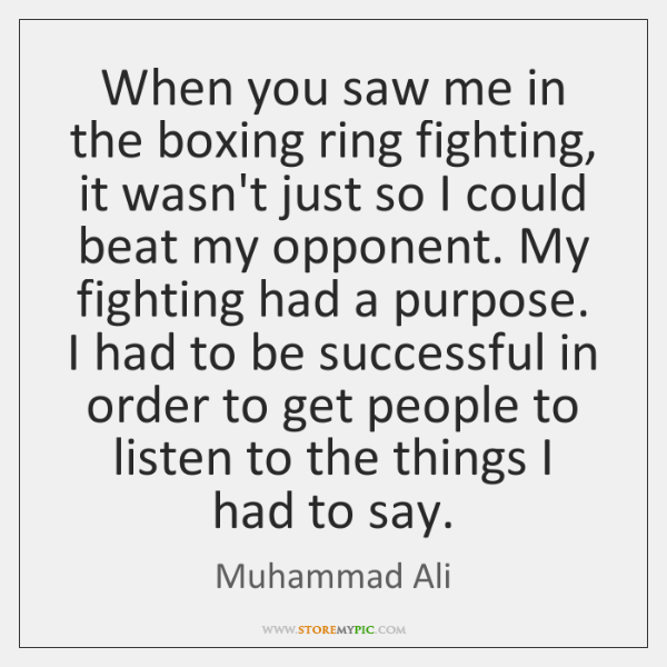 When you saw me in the boxing ring fighting, it wasn't just ...