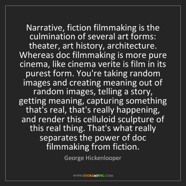 George Hickenlooper: Narrative, fiction filmmaking is the culmination of several...