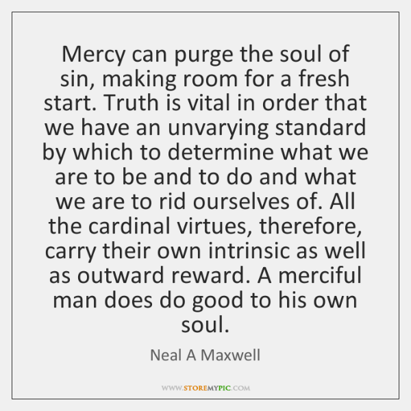 Mercy can purge the soul of sin, making room for a fresh ...