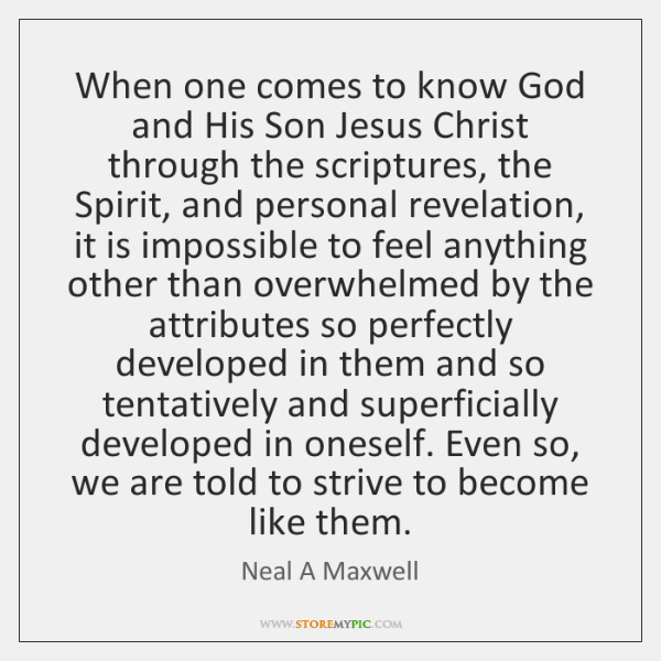 When one comes to know God and His Son Jesus Christ through ...