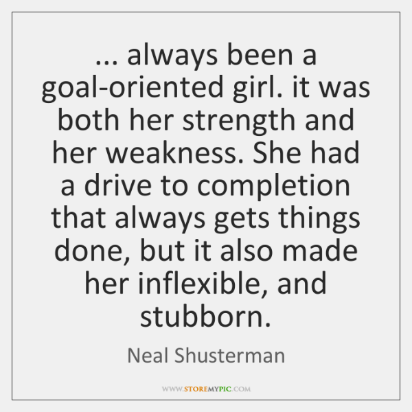 Always Been A Goal Oriented Girl It Was Both Her Strength And Her