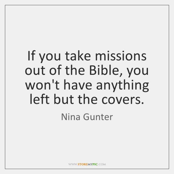 If you take missions out of the Bible, you won't have anything ...