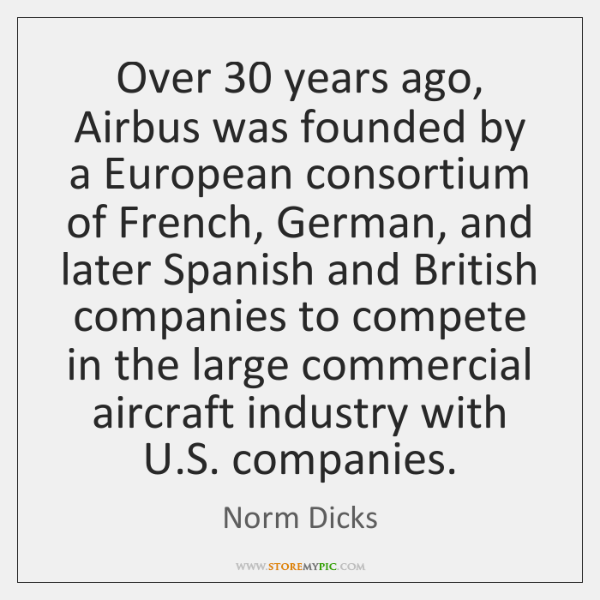 Over 30 years ago, Airbus was founded by a European consortium of French, ...