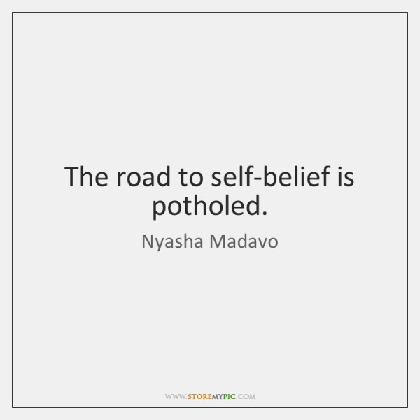 The road to self-belief is potholed.