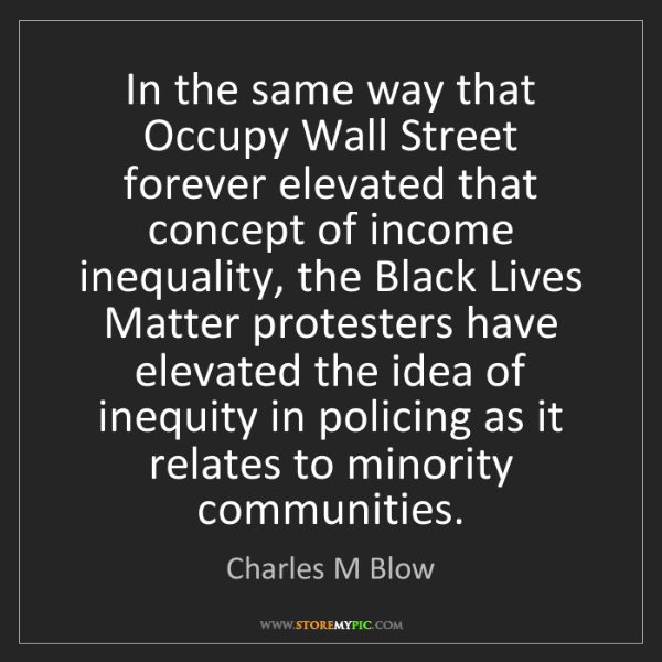 Charles M Blow: In the same way that Occupy Wall Street forever elevated...