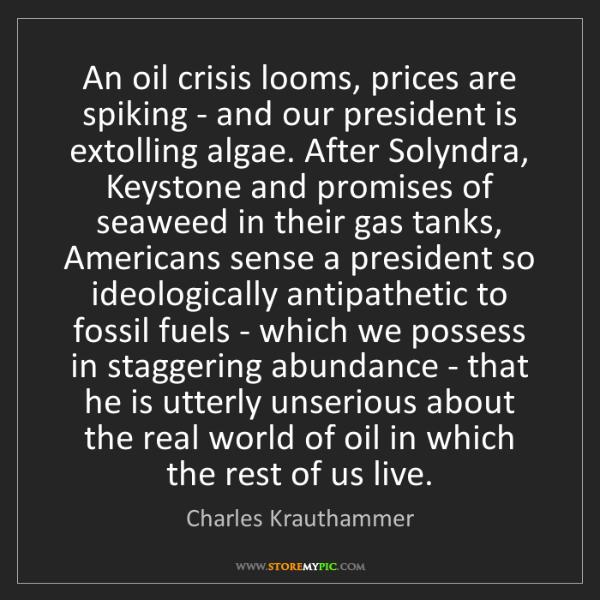 Charles Krauthammer: An oil crisis looms, prices are spiking - and our president...