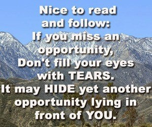 Nice to read and follow if you miss an opportunity dont fill your eyes with tears