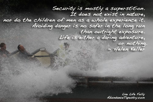 Security is mostly a superstition it does not exist in nature nor do the children