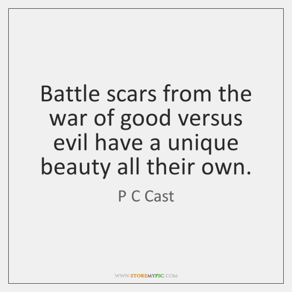 Battle scars from the war of good versus evil have a unique ...