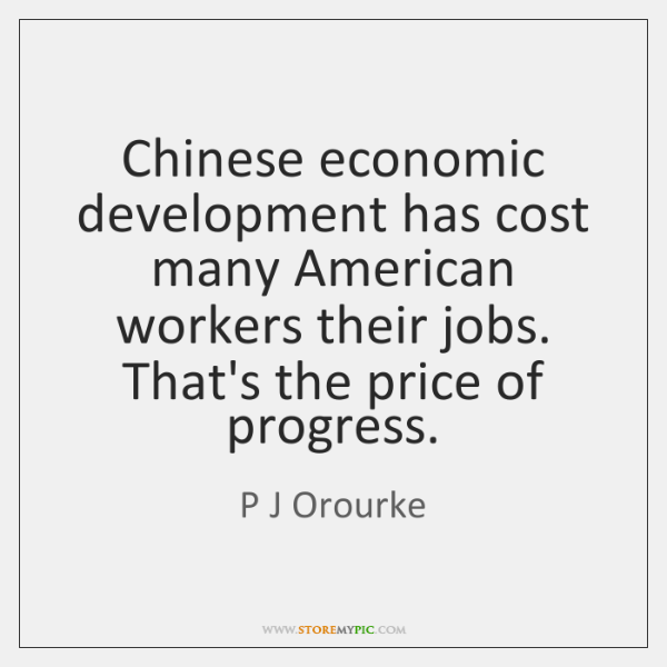 Chinese economic development has cost many American workers their jobs. That's the ...