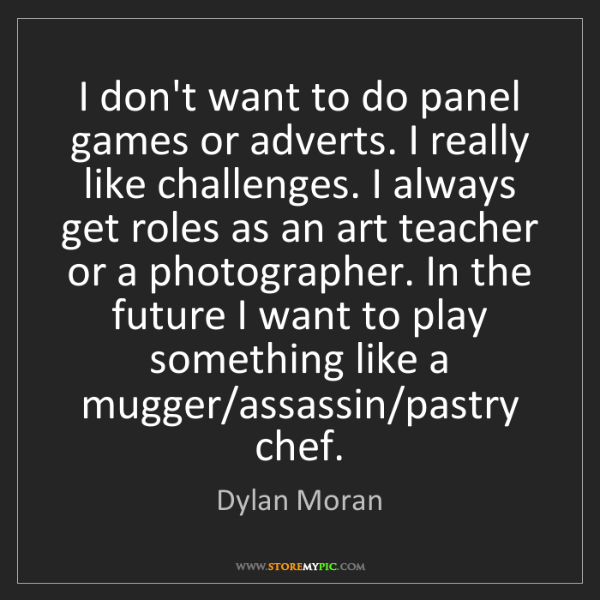 Dylan Moran: I don't want to do panel games or adverts. I really like...