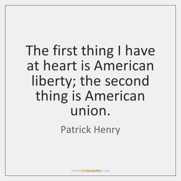 The first thing I have at heart is American liberty; the second ...