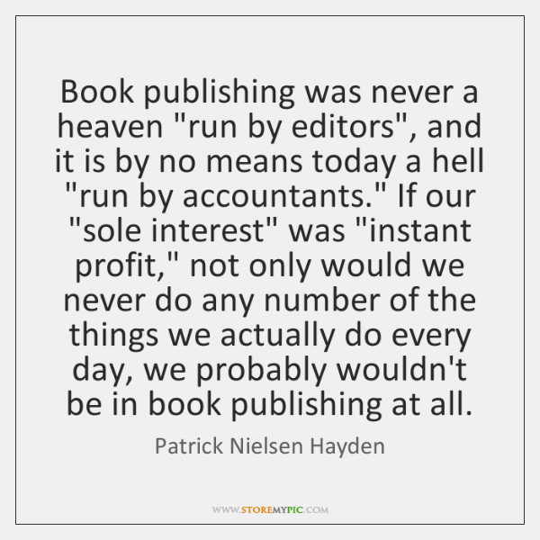 "Book publishing was never a heaven ""run by editors"", and it is ..."