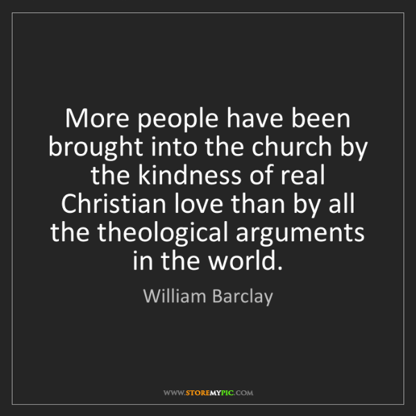 William Barclay: More people have been brought into the church by the...