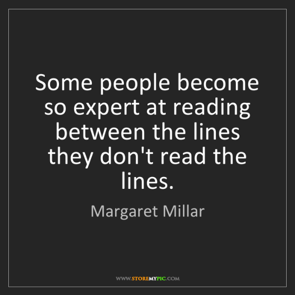 Margaret Millar: Some people become so expert at reading between the lines...