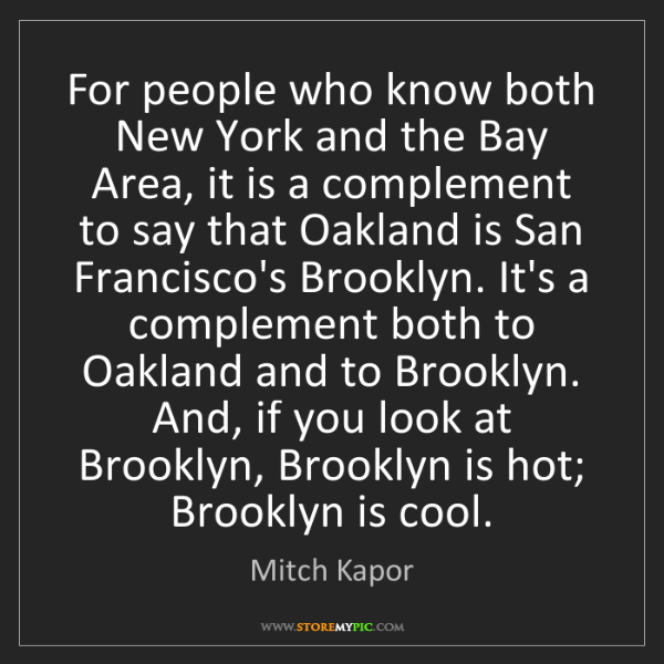 Mitch Kapor: For people who know both New York and the Bay Area, it...