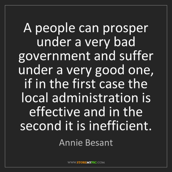 Annie Besant: A people can prosper under a very bad government and...