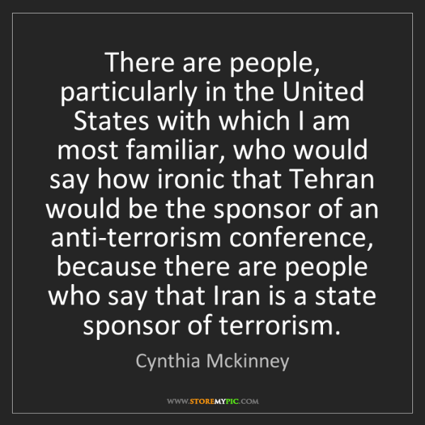 Cynthia Mckinney: There are people, particularly in the United States with...
