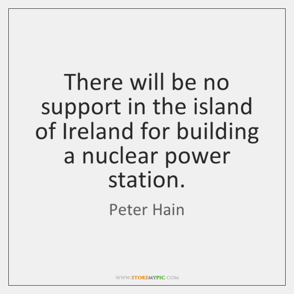 There will be no support in the island of Ireland for building ...