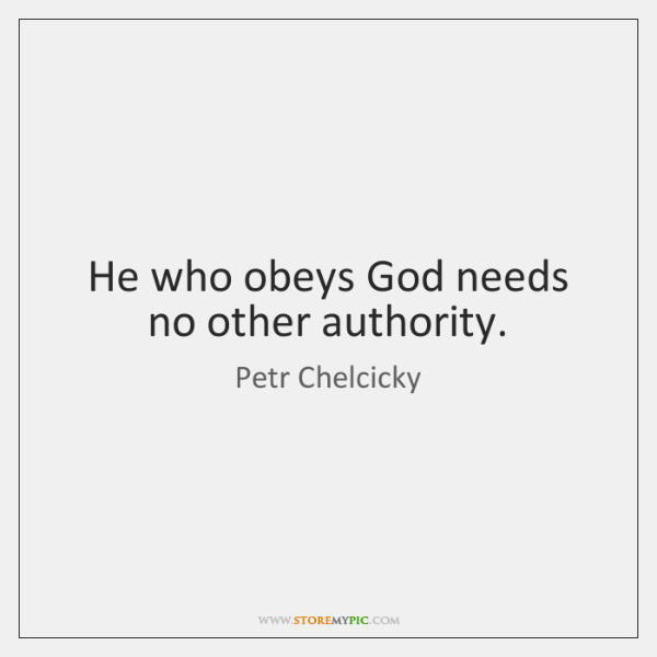 He who obeys God needs no other authority.