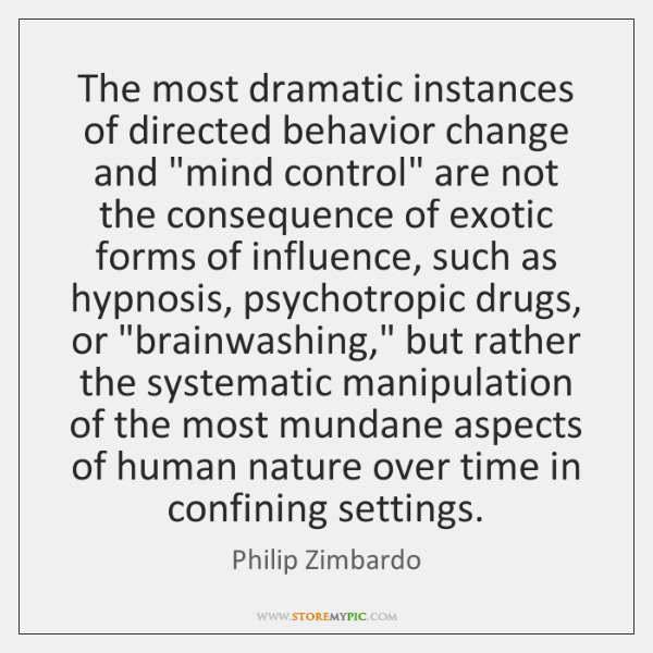 """The most dramatic instances of directed behavior change and """"mind control"""" are ..."""