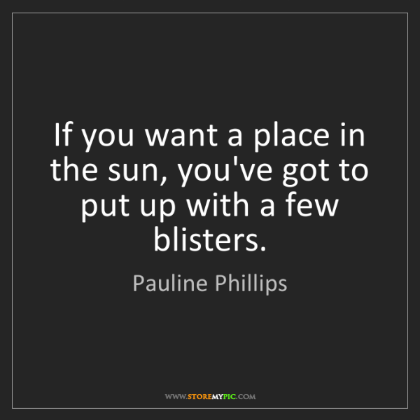 Pauline Phillips: If you want a place in the sun, you've got to put up...