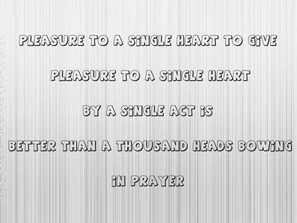 Pleasure to a single heart to give pleasure to a single heart byu a single act is better than a thou