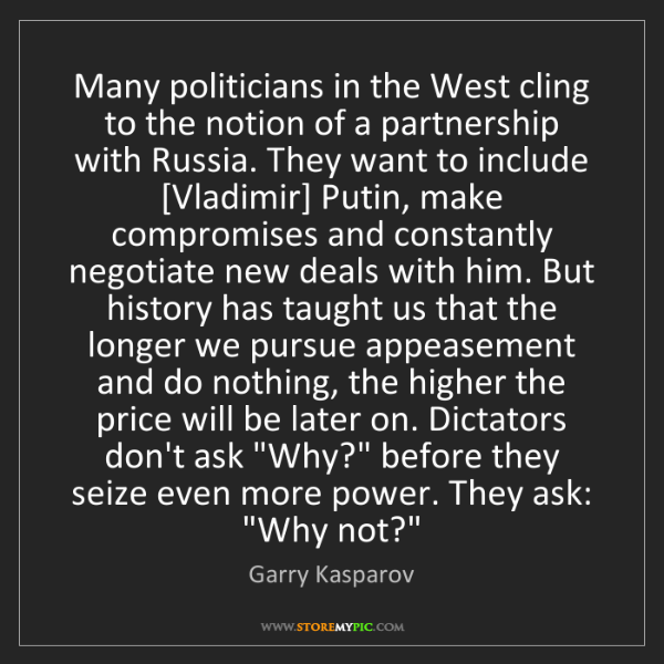 Garry Kasparov: Many politicians in the West cling to the notion of a...