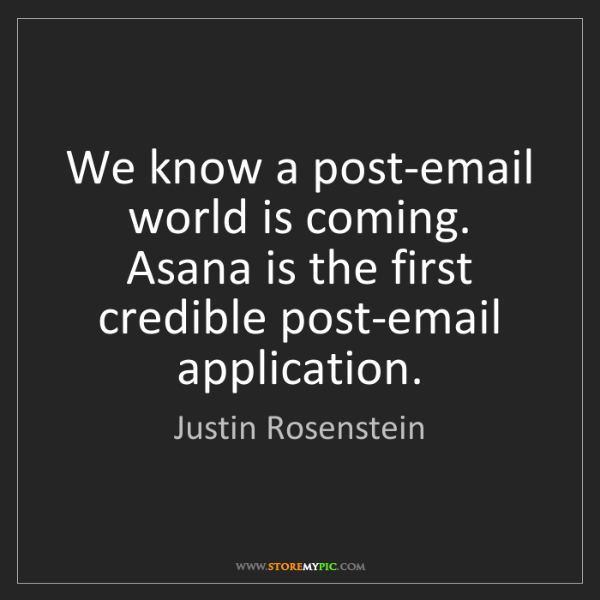 Justin Rosenstein: We know a post-email world is coming. Asana is the first...