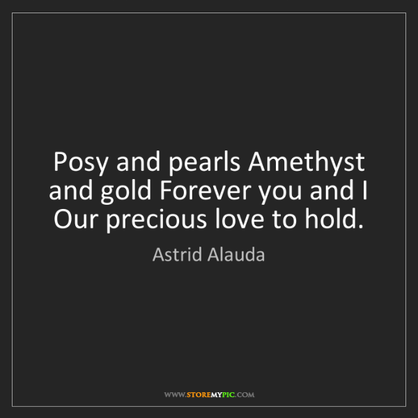 Astrid Alauda: Posy and pearls Amethyst and gold Forever you and I Our...