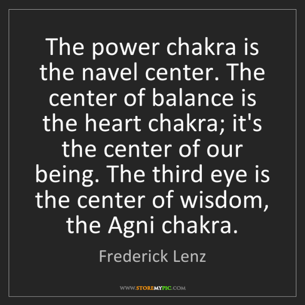 Frederick Lenz: The power chakra is the navel center. The center of balance...