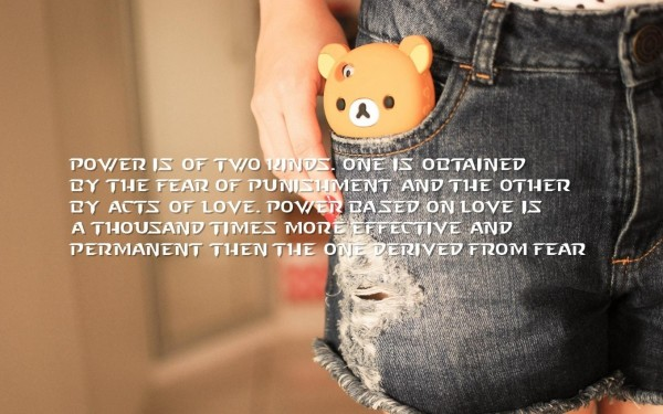 Power is of two winds one is obtained by the fear of punishment and the other by acts of love