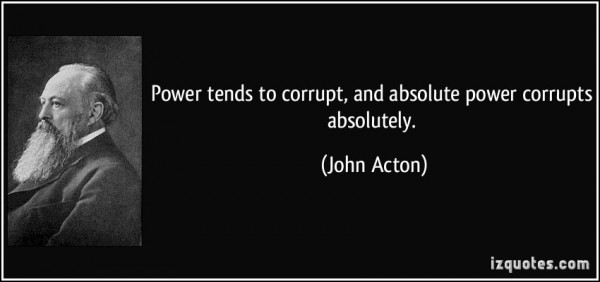 Power tends to corrupt and absolute power corrupts absolutely john acton