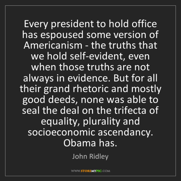 John Ridley: Every president to hold office has espoused some version...