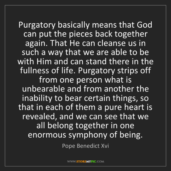 Pope Benedict Xvi: Purgatory basically means that God can put the pieces...