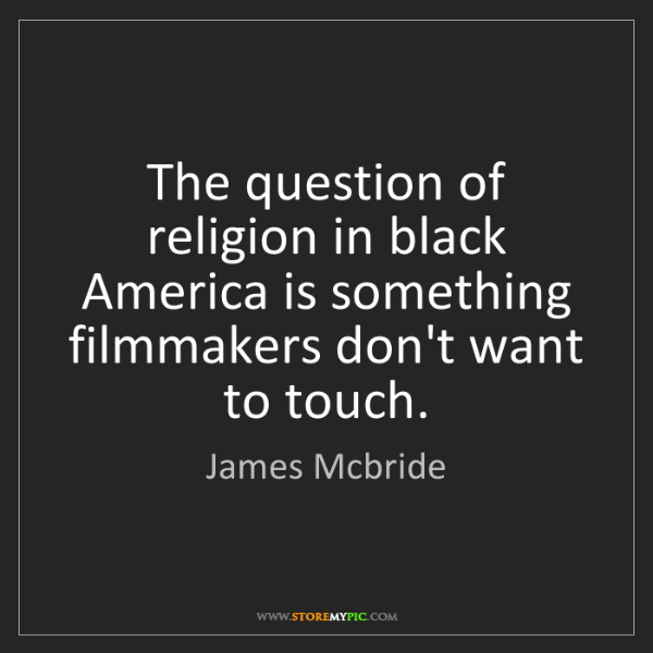 James Mcbride: The question of religion in black America is something...