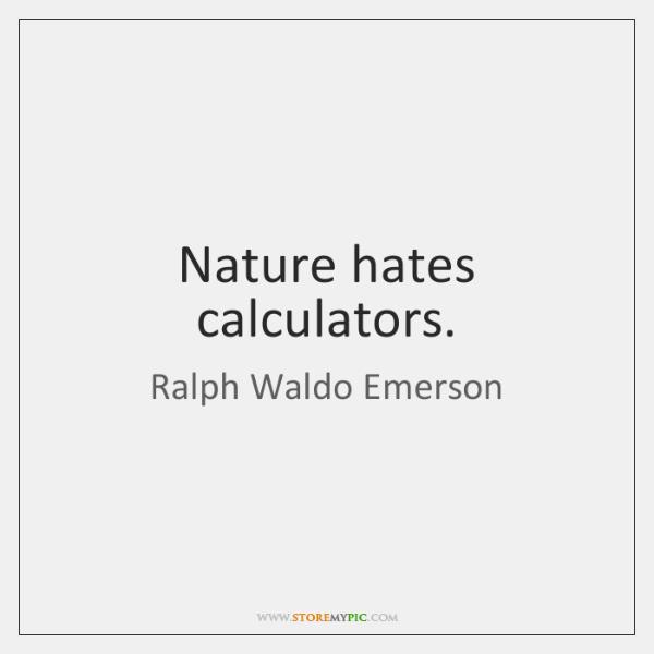 Nature hates calculators.