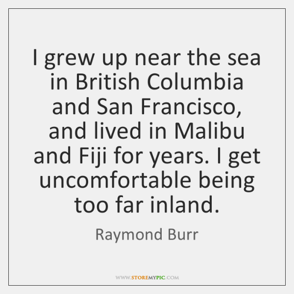 I grew up near the sea in British Columbia and San Francisco, ...