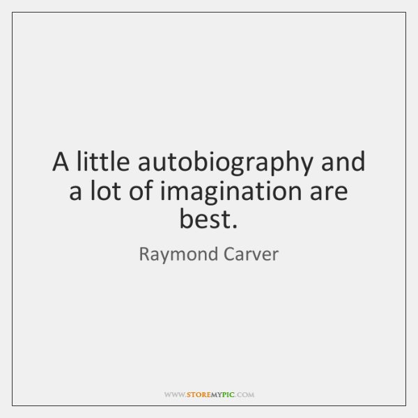 A little autobiography and a lot of imagination are best.