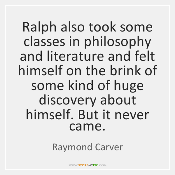 Ralph also took some classes in philosophy and literature and felt himself ...