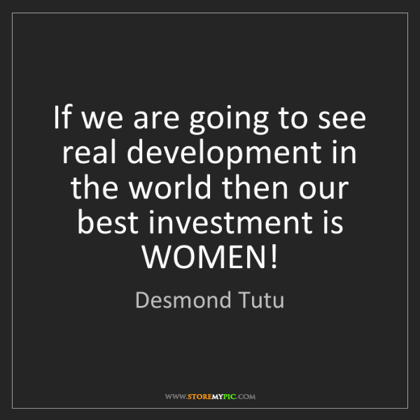 Desmond Tutu: If we are going to see real development in the world...