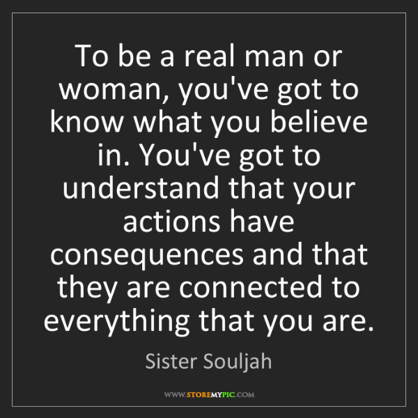 Sister Souljah: To be a real man or woman, you've got to know what you...