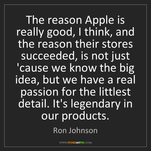 Ron Johnson: The reason Apple is really good, I think, and the reason...