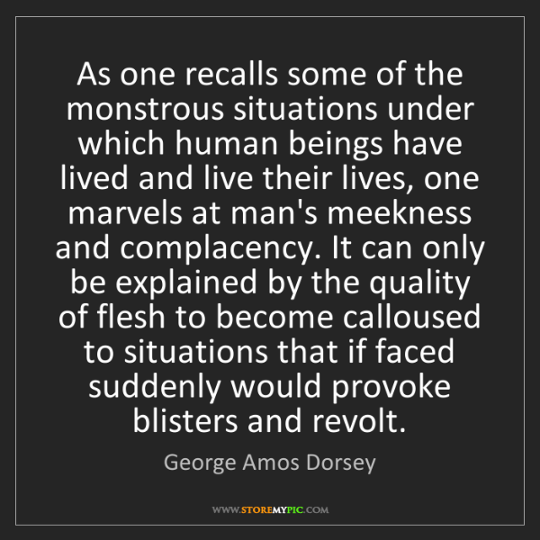 George Amos Dorsey: As one recalls some of the monstrous situations under...