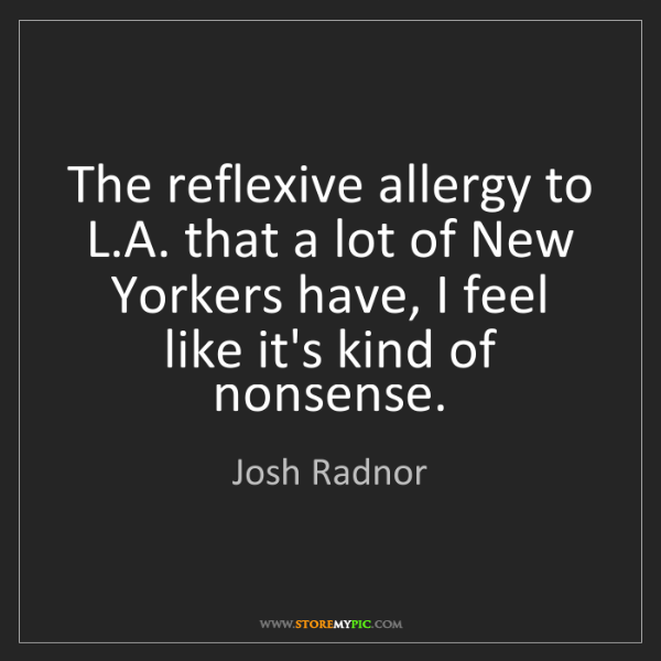 Josh Radnor: The reflexive allergy to L.A. that a lot of New Yorkers...