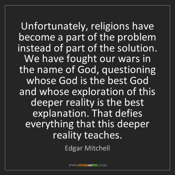 Edgar Mitchell: Unfortunately, religions have become a part of the problem...